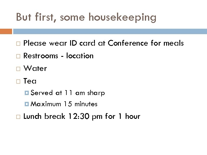 But first, some housekeeping Please wear ID card at Conference for meals Restrooms -