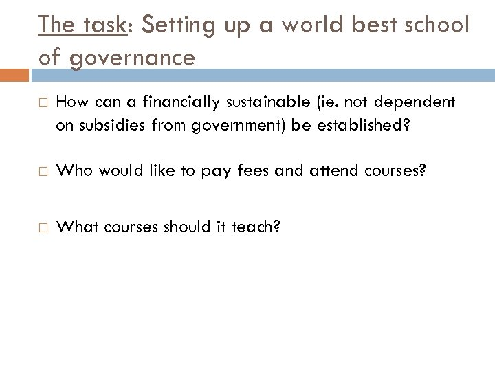 The task: Setting up a world best school of governance How can a financially