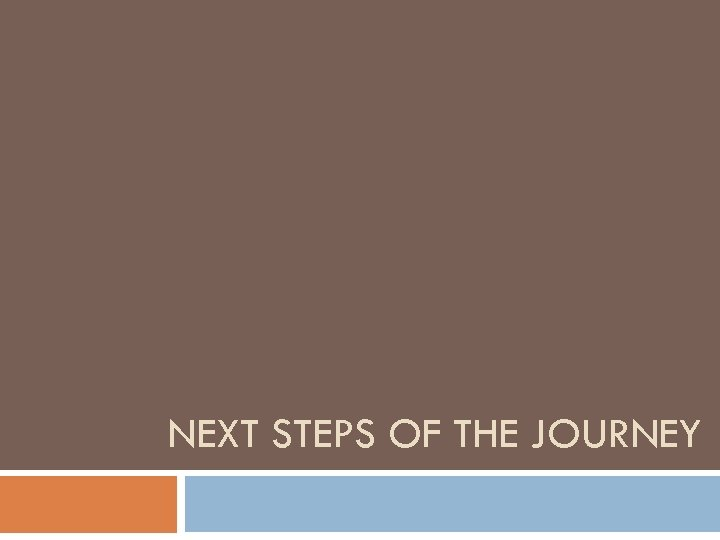 NEXT STEPS OF THE JOURNEY