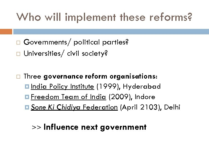 Who will implement these reforms? Governments/ political parties? Universities/ civil society? Three governance reform