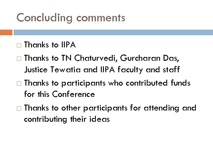 Concluding comments Thanks to IIPA Thanks to TN Chaturvedi, Gurcharan Das, Justice Tewatia and