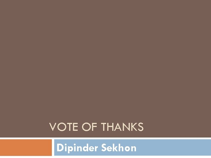 VOTE OF THANKS Dipinder Sekhon