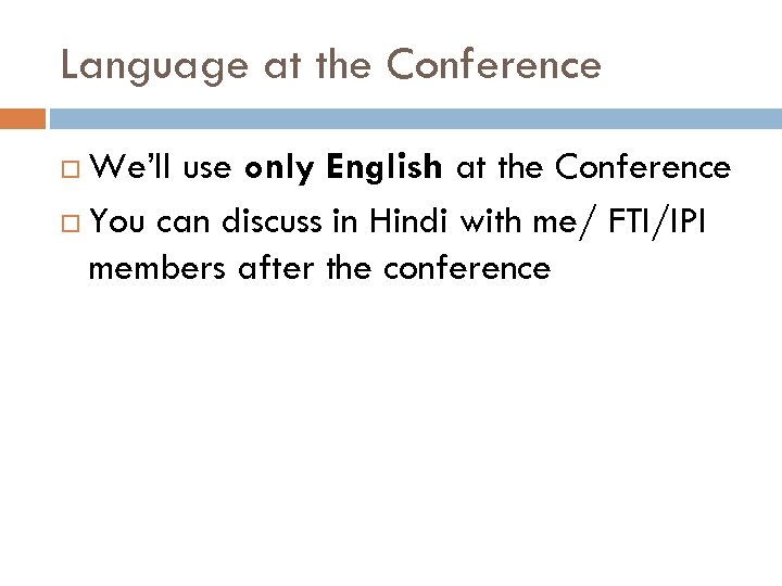 Language at the Conference We'll use only English at the Conference You can discuss