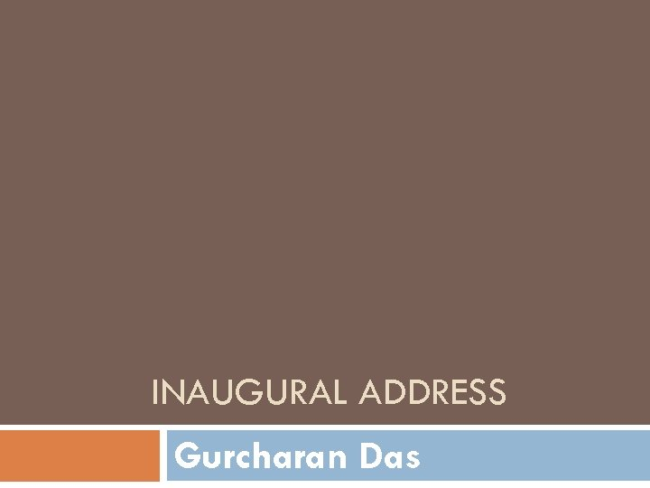 INAUGURAL ADDRESS Gurcharan Das