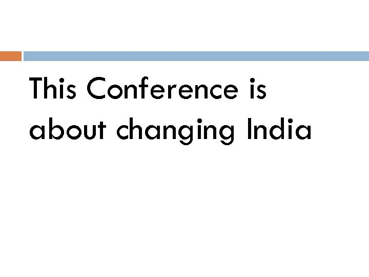 This Conference is about changing India