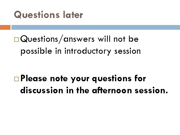 Questions later Questions/answers will not be possible in introductory session Please note your questions