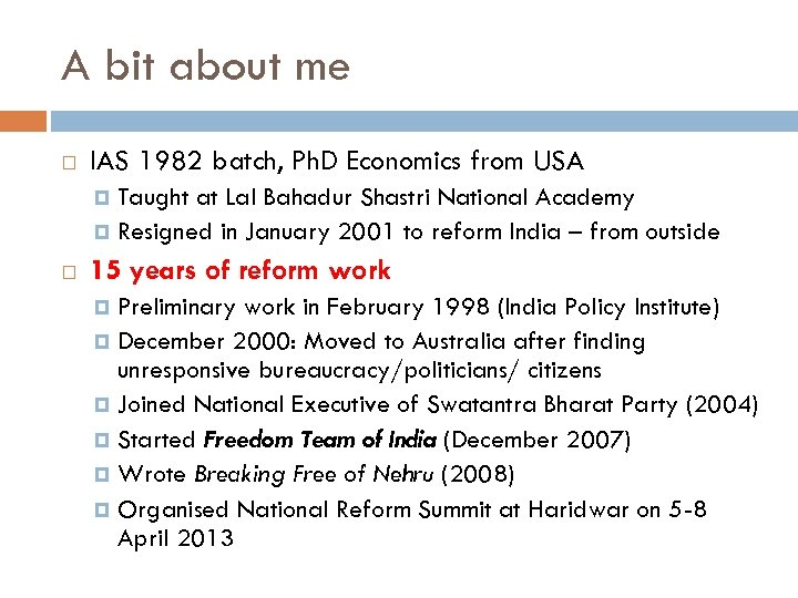 A bit about me IAS 1982 batch, Ph. D Economics from USA Taught at