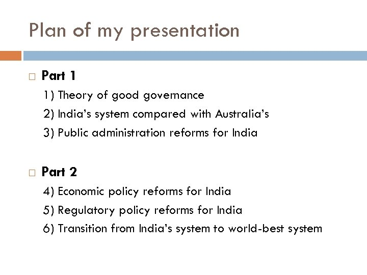 Plan of my presentation Part 1 1) Theory of good governance 2) India's system