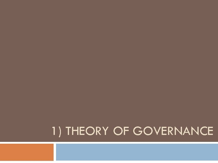 1) THEORY OF GOVERNANCE