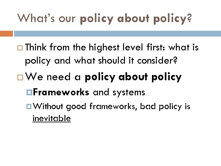 What's our policy about policy? Think from the highest level first: what is policy
