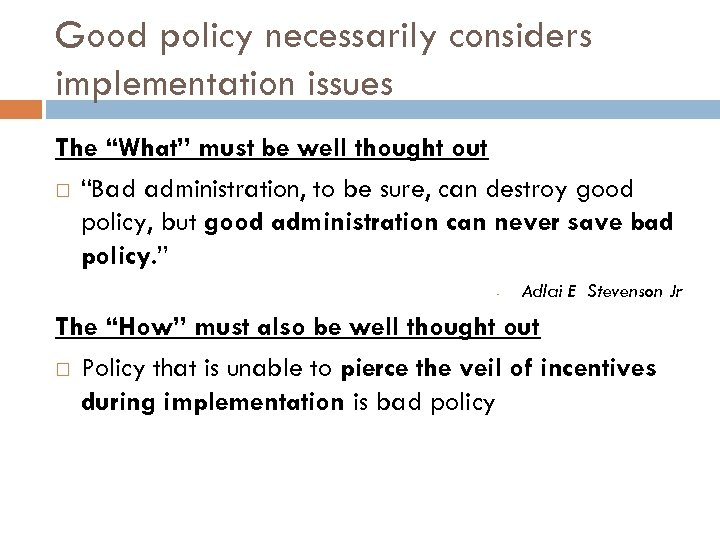 "Good policy necessarily considers implementation issues The ""What"" must be well thought out ""Bad"