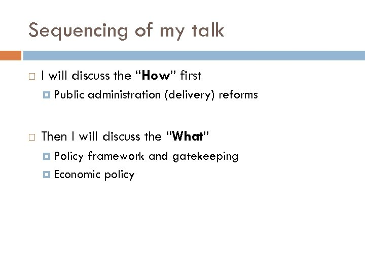 "Sequencing of my talk I will discuss the ""How"" first Public administration (delivery) reforms"
