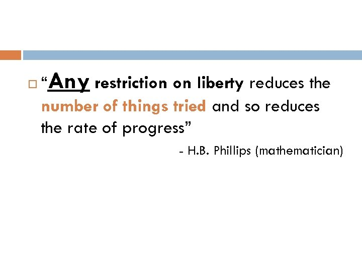 """Any restriction on liberty reduces the number of things tried and so reduces"