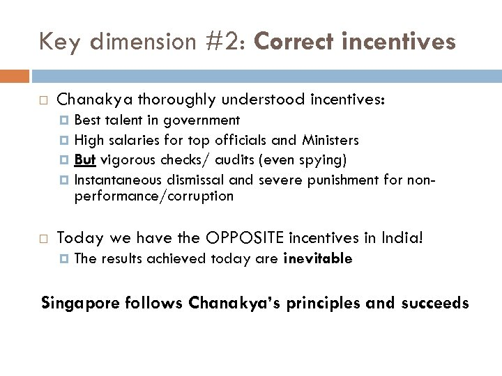 Key dimension #2: Correct incentives Chanakya thoroughly understood incentives: Best talent in government High