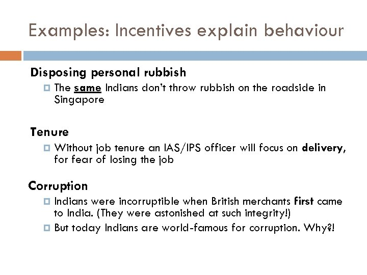 Examples: Incentives explain behaviour Disposing personal rubbish The same Indians don't throw rubbish on