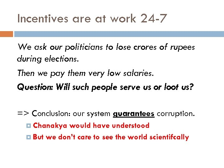 Incentives are at work 24 -7 We ask our politicians to lose crores of