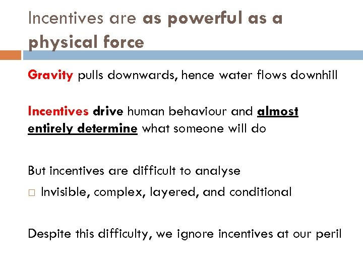 Incentives are as powerful as a physical force Gravity pulls downwards, hence water flows