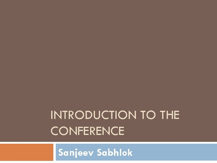 INTRODUCTION TO THE CONFERENCE Sanjeev Sabhlok