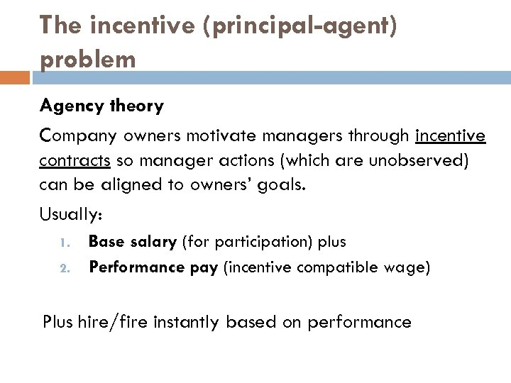 The incentive (principal-agent) problem Agency theory Company owners motivate managers through incentive contracts so