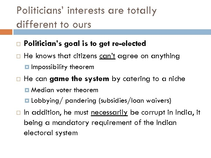 Politicians' interests are totally different to ours Politician's goal is to get re-elected He