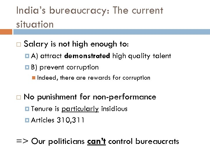 India's bureaucracy: The current situation Salary is not high enough to: A) attract demonstrated