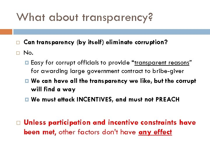 What about transparency? Can transparency (by itself) eliminate corruption? No. Easy for corrupt officials