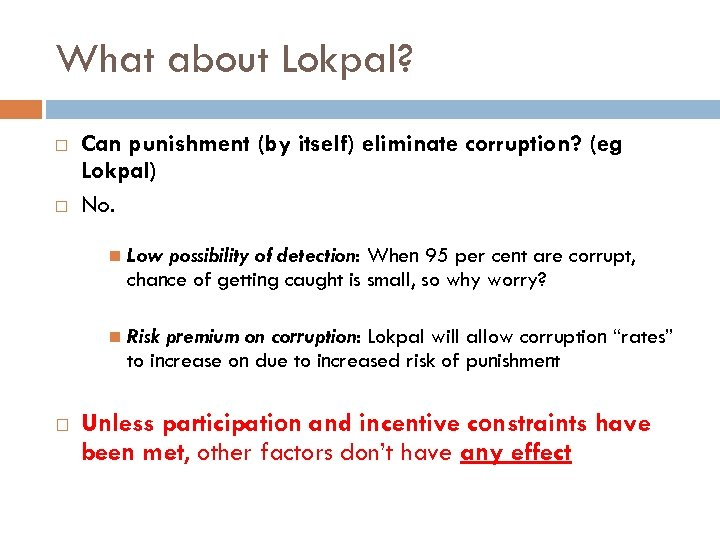 What about Lokpal? Can punishment (by itself) eliminate corruption? (eg Lokpal) No. Low possibility