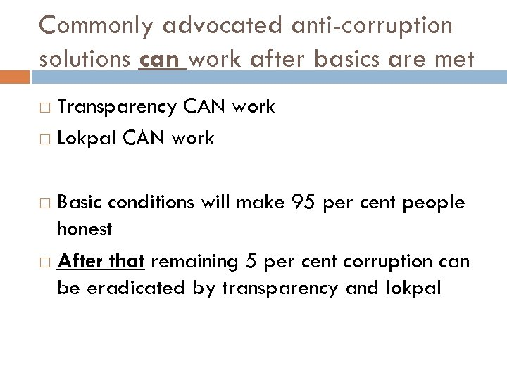Commonly advocated anti-corruption solutions can work after basics are met Transparency CAN work Lokpal