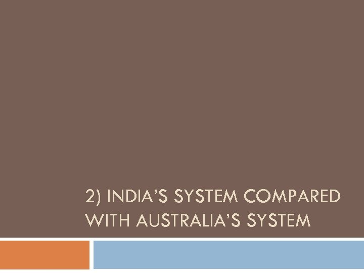2) INDIA'S SYSTEM COMPARED WITH AUSTRALIA'S SYSTEM