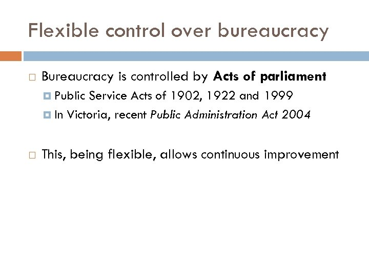 Flexible control over bureaucracy Bureaucracy is controlled by Acts of parliament Public Service Acts