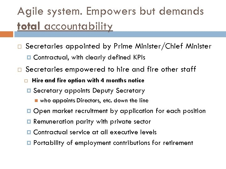 Agile system. Empowers but demands total accountability Secretaries appointed by Prime Minister/Chief Minister Contractual,