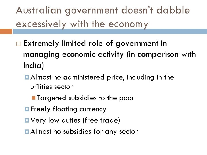 Australian government doesn't dabble excessively with the economy Extremely limited role of government in