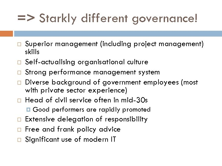 => Starkly different governance! Superior management (including project management) skills Self-actualising organisational culture Strong