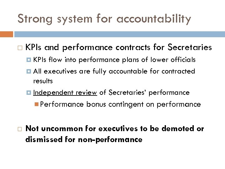 Strong system for accountability KPIs and performance contracts for Secretaries KPIs flow into performance
