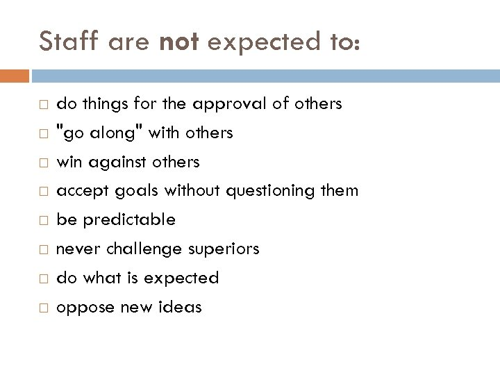 Staff are not expected to: do things for the approval of others