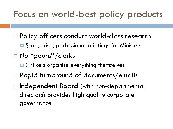 Focus on world-best policy products Policy officers conduct world-class research Short, crisp, professional briefings