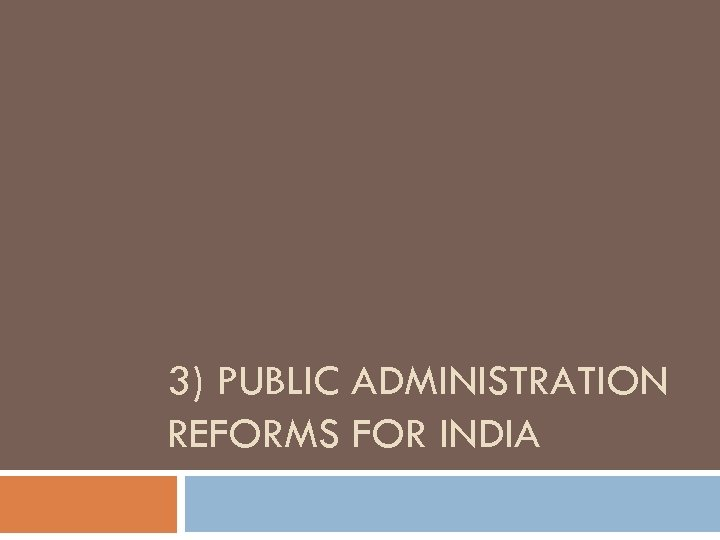 3) PUBLIC ADMINISTRATION REFORMS FOR INDIA
