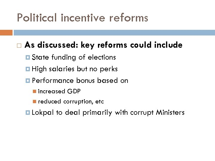 Political incentive reforms As discussed: key reforms could include State funding of elections High