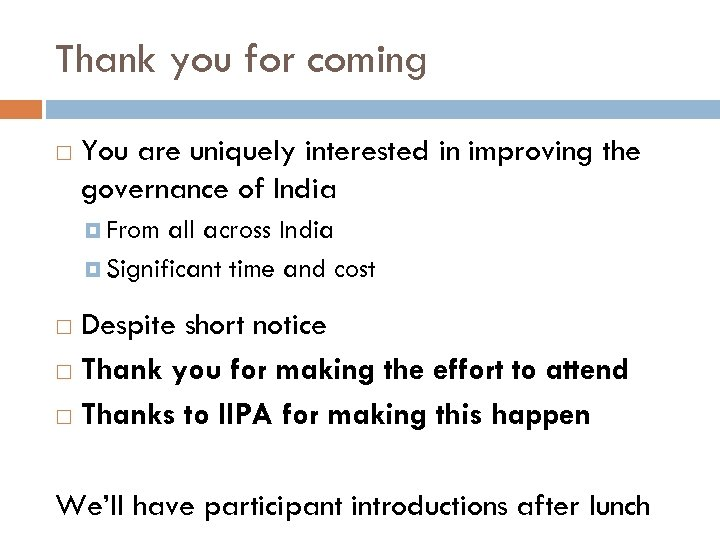 Thank you for coming You are uniquely interested in improving the governance of India