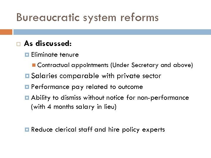 Bureaucratic system reforms As discussed: Eliminate tenure Contractual Salaries appointments (Under Secretary and above)