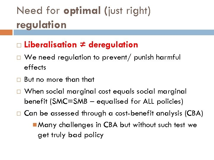 Need for optimal (just right) regulation Liberalisation ≠ deregulation We need regulation to prevent/