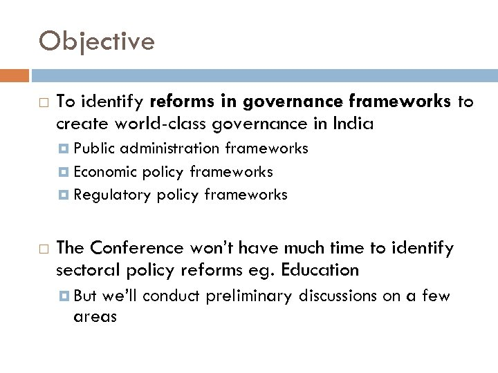 Objective To identify reforms in governance frameworks to create world-class governance in India Public