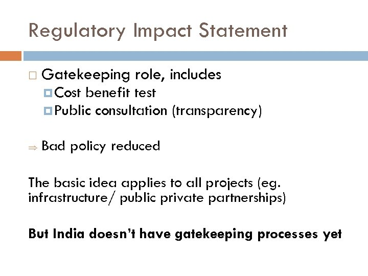 Regulatory Impact Statement Gatekeeping role, includes Cost benefit test Public consultation (transparency) Þ Bad