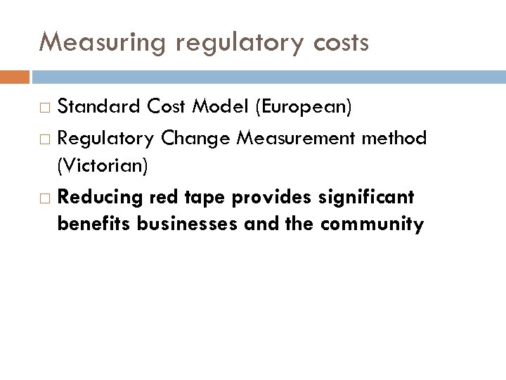 Measuring regulatory costs Standard Cost Model (European) Regulatory Change Measurement method (Victorian) Reducing red