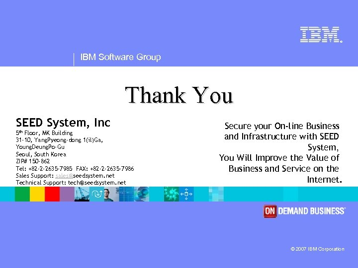 ® IBM Software Group Thank You SEED System, Inc 5 th Floor, MK Building