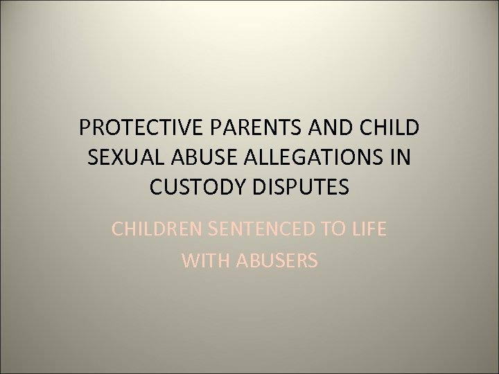 PROTECTIVE PARENTS AND CHILD SEXUAL ABUSE ALLEGATIONS IN CUSTODY DISPUTES CHILDREN SENTENCED TO LIFE