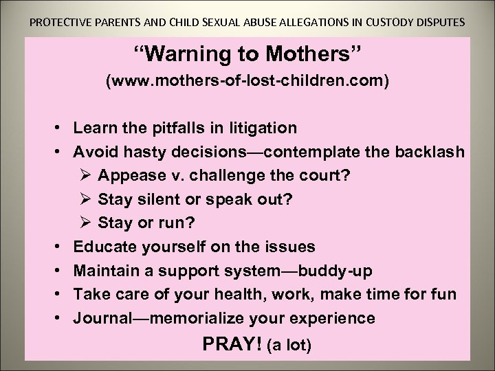 """PROTECTIVE PARENTS AND CHILD SEXUAL ABUSE ALLEGATIONS IN CUSTODY DISPUTES """"Warning to Mothers"""" (www."""