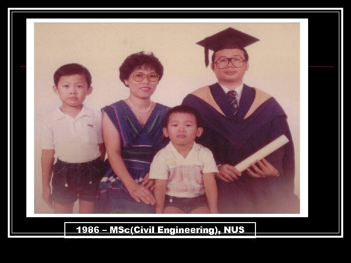1986 – MSc(Civil Engineering), NUS