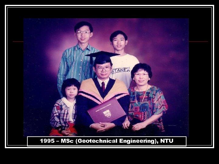 1995 – MSc (Geotechnical Engineering), NTU