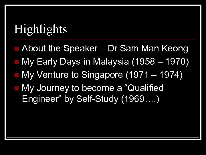 Highlights About the Speaker – Dr Sam Man Keong n My Early Days in